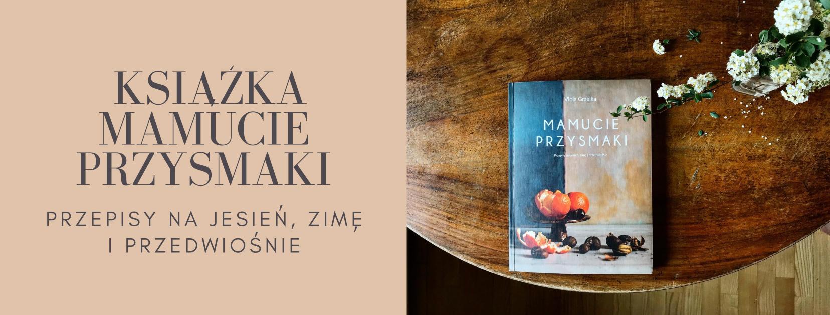 Książka kulinarno-artystyczna Mamucie Przysmaki to lrzepisy fotografie, obrazy i opowieści autorstwa Violi Grzelki